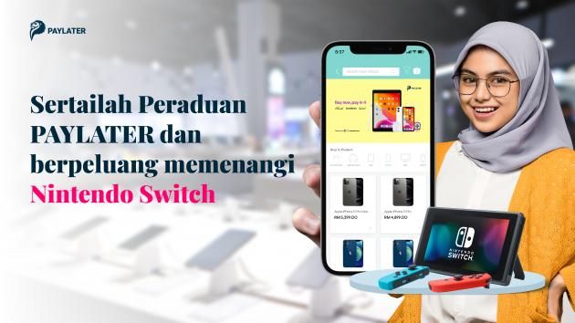 Sertai Peraduan PAYLATER, Berpeluang Menang Nintendo Switch & Pemberian Baucar Tunai Bernilai RM10,000!